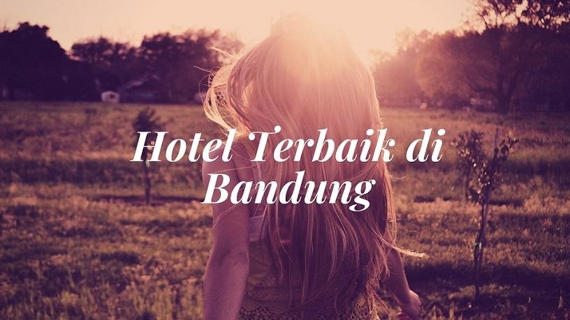 Jangan Sampai Melewatkan Hotel Terbaik di Bandung yang Unik dan Memesona Ini!