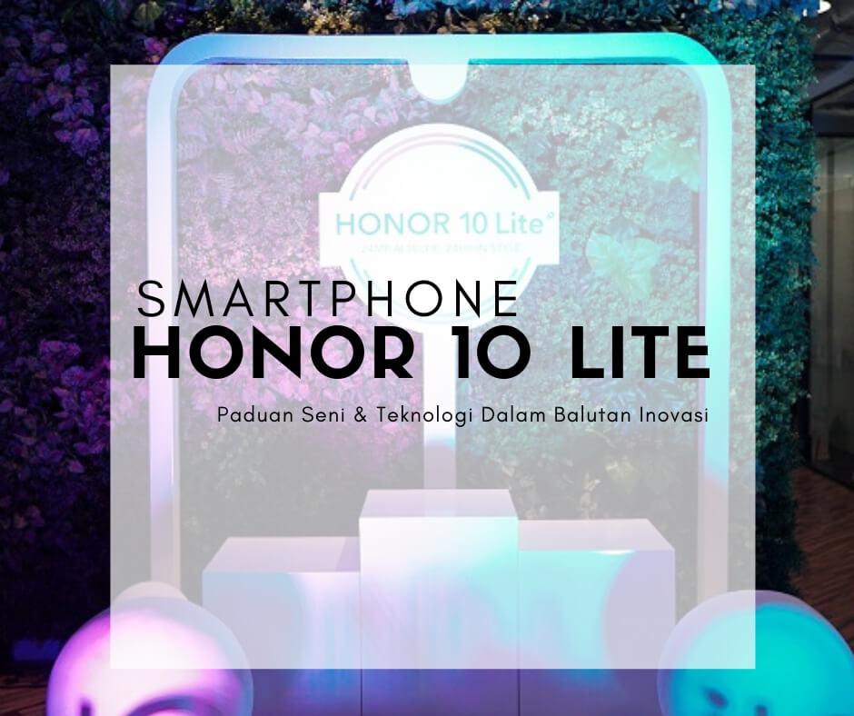 HONOR 10 LITE : Paduan Seni dan Teknologi dalam Balutan Inovasi