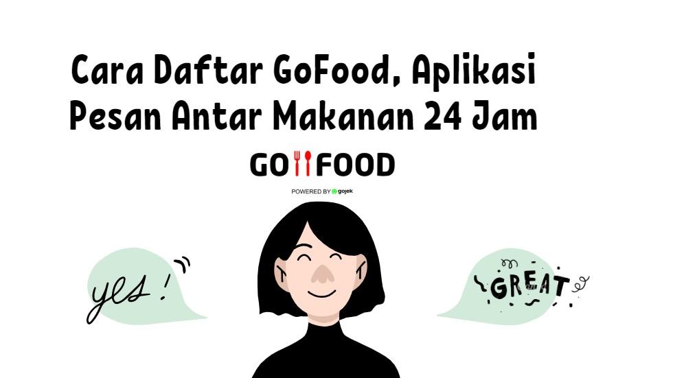 Cara Daftar GoFood, Aplikasi Pesan Antar Makanan 24 Jam