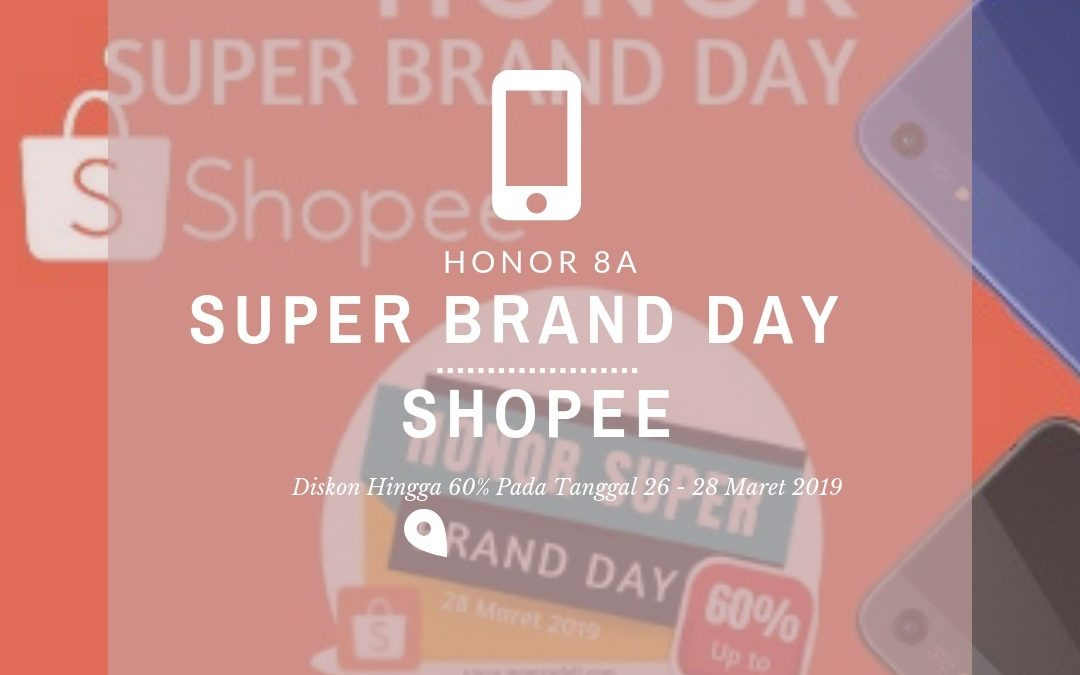 Diskon Honor 8A Hingga 60% di Shopee Super Brand Day