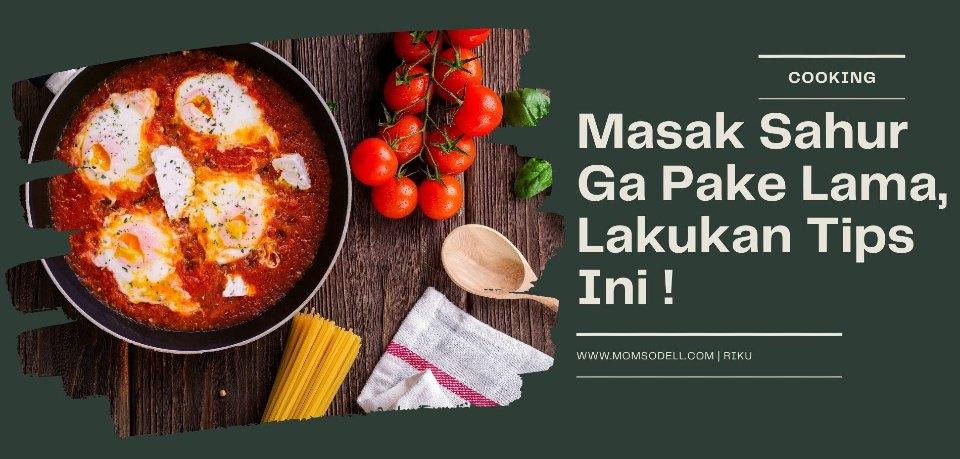 Masak Sahur Ga Pake Lama, Lakukan Tips Ini !