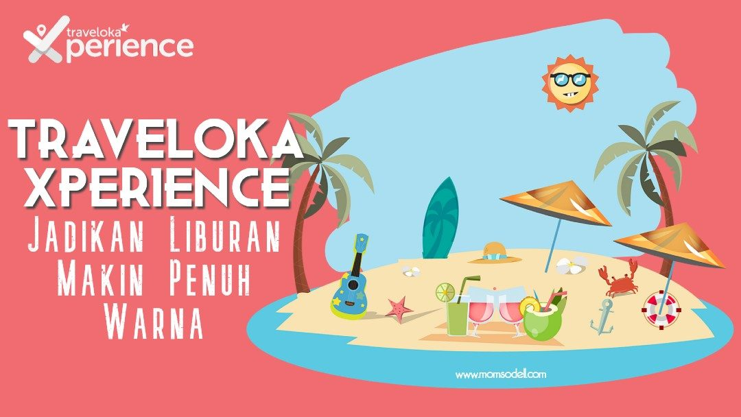 Traveloka Xperience, Jadikan Liburan Makin Penuh Warna